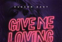 hudson East give me loving