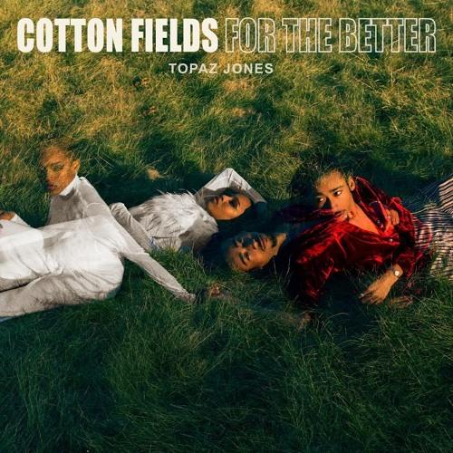 Topaz Jones Cotton Fields