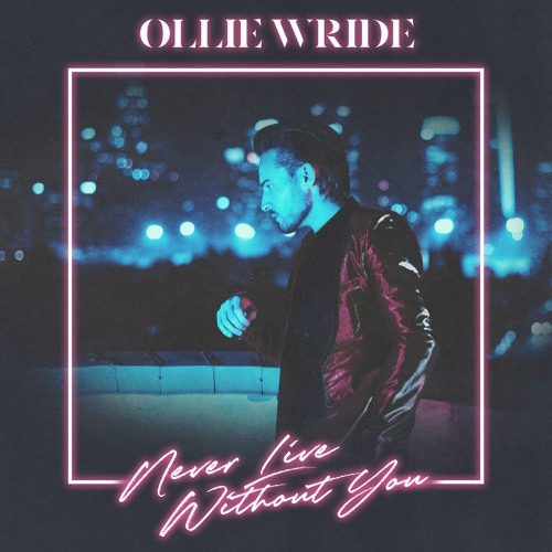 ollie wride never live without you