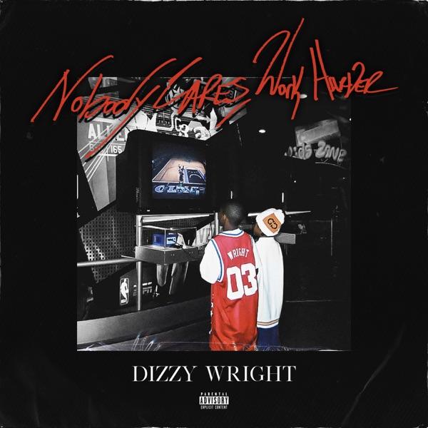 dizzy wright nobody cares work harder