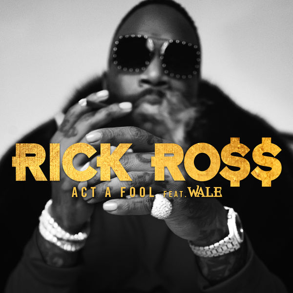 rick ross act a fool