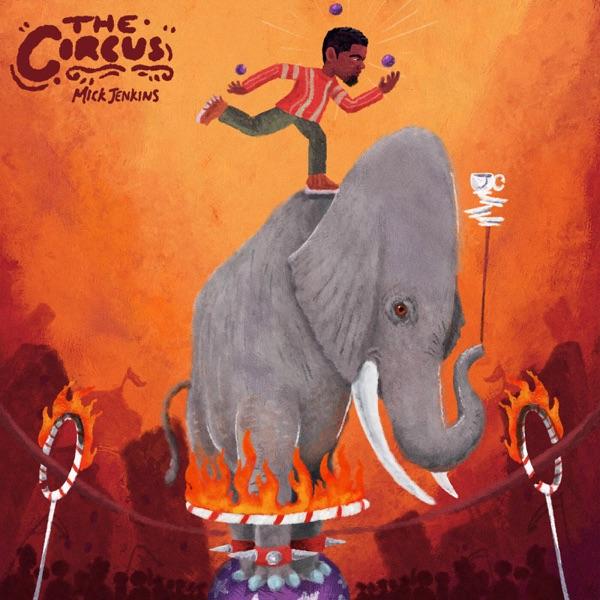 mick jenkins the circus
