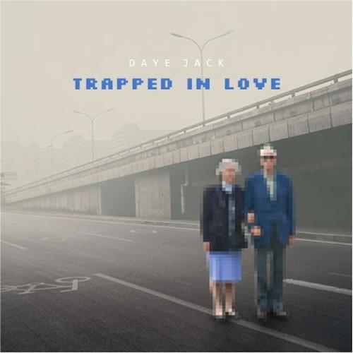 Daye Jack Trapped In Love