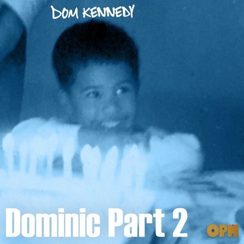 dom kennedy Dominic part 2