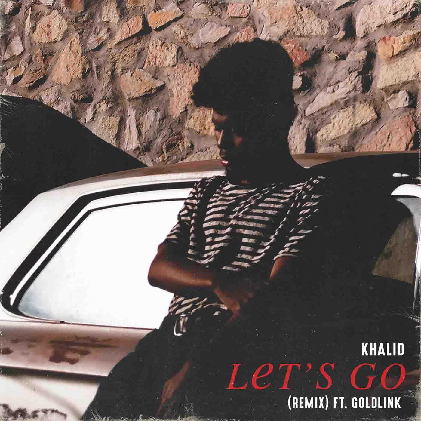 khalid lets go remix goldlink
