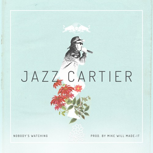 jazz cartier nobody's watching