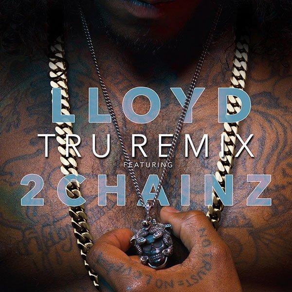 lloyd tru remix 2 chainz
